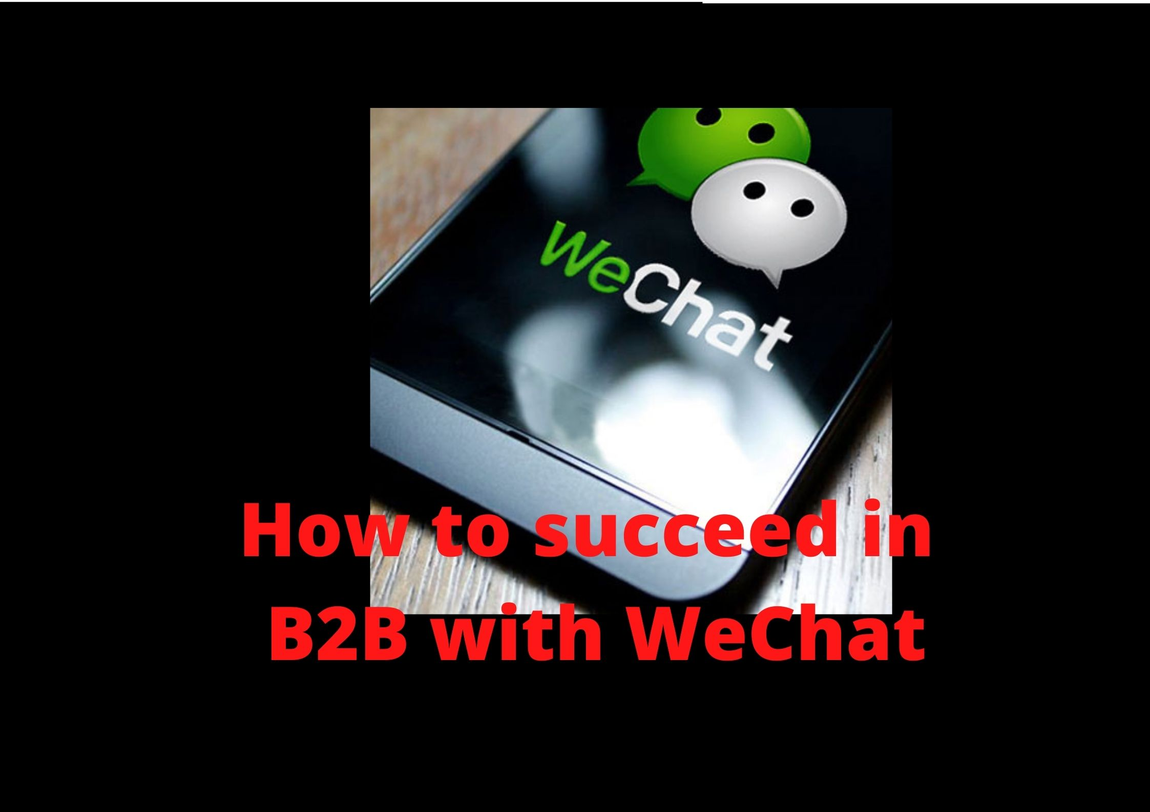 How to succeed in B2B with WeChat